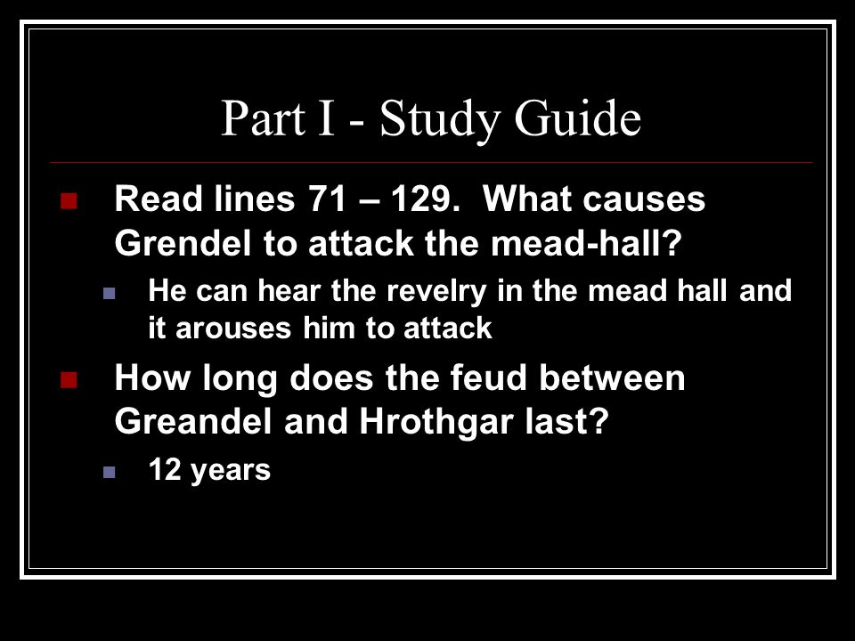 Part I - Study Guide Read lines 71 – 129. What causes Grendel to attack the mead-hall