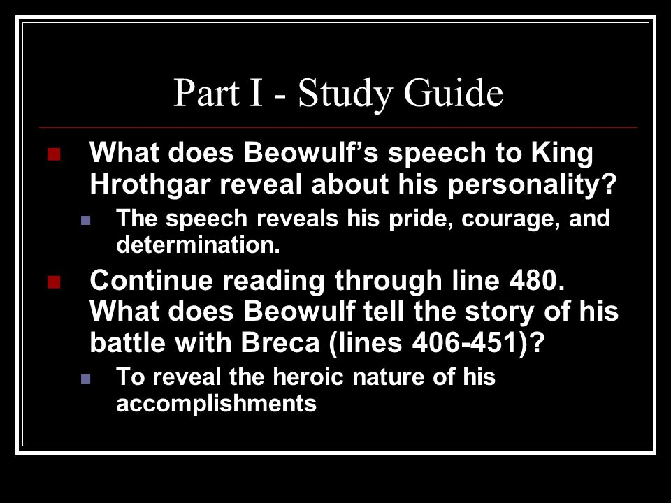 Part I - Study Guide What does Beowulf's speech to King Hrothgar reveal about his personality