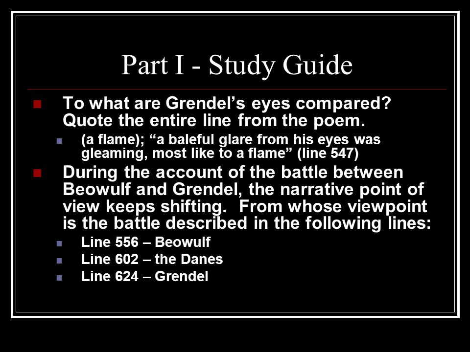 Part I - Study Guide To what are Grendel's eyes compared Quote the entire line from the poem.