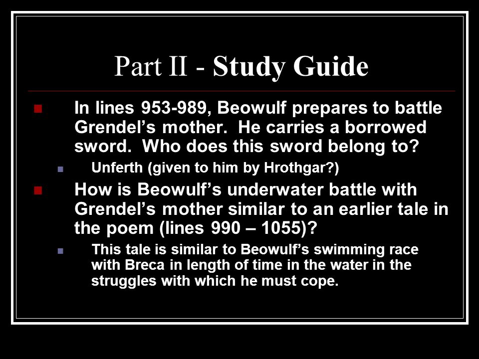 Part II - Study Guide In lines 953-989, Beowulf prepares to battle Grendel's mother. He carries a borrowed sword. Who does this sword belong to