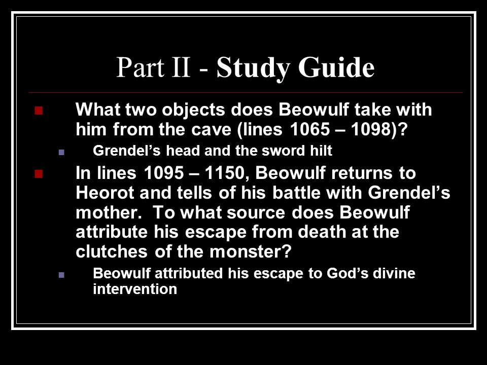 Part II - Study Guide What two objects does Beowulf take with him from the cave (lines 1065 – 1098)