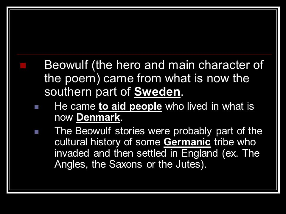Beowulf (the hero and main character of the poem) came from what is now the southern part of Sweden.