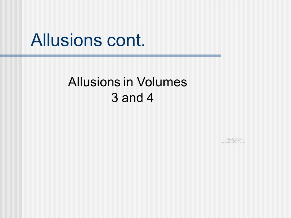 Allusions cont. Allusions in Volumes 3 and 4