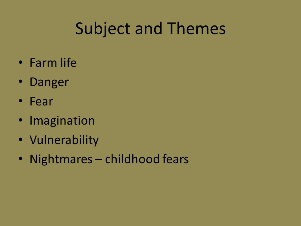 Subject and Themes Farm life Danger Fear Imagination Vulnerability