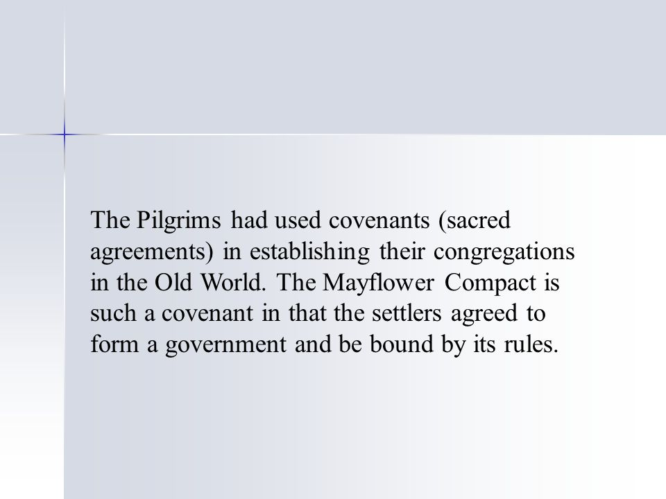 The Pilgrims had used covenants (sacred agreements) in establishing their congregations in the Old World.