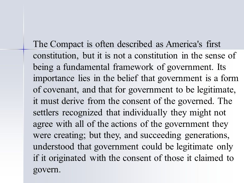 The Compact is often described as America s first constitution, but it is not a constitution in the sense of being a fundamental framework of government.
