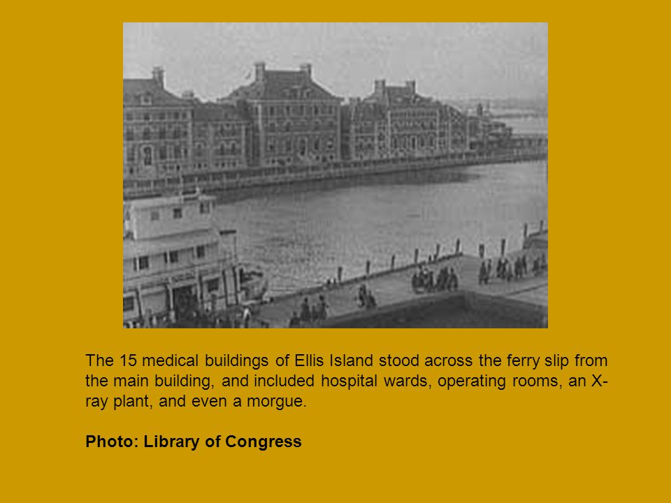 The 15 medical buildings of Ellis Island stood across the ferry slip from the main building, and included hospital wards, operating rooms, an X-ray plant, and even a morgue.