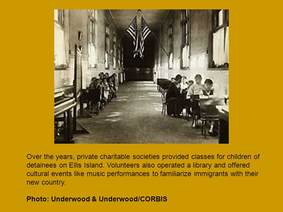Over the years, private charitable societies provided classes for children of detainees on Ellis Island.