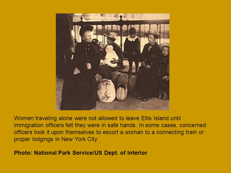 Women traveling alone were not allowed to leave Ellis Island until immigration officers felt they were in safe hands.