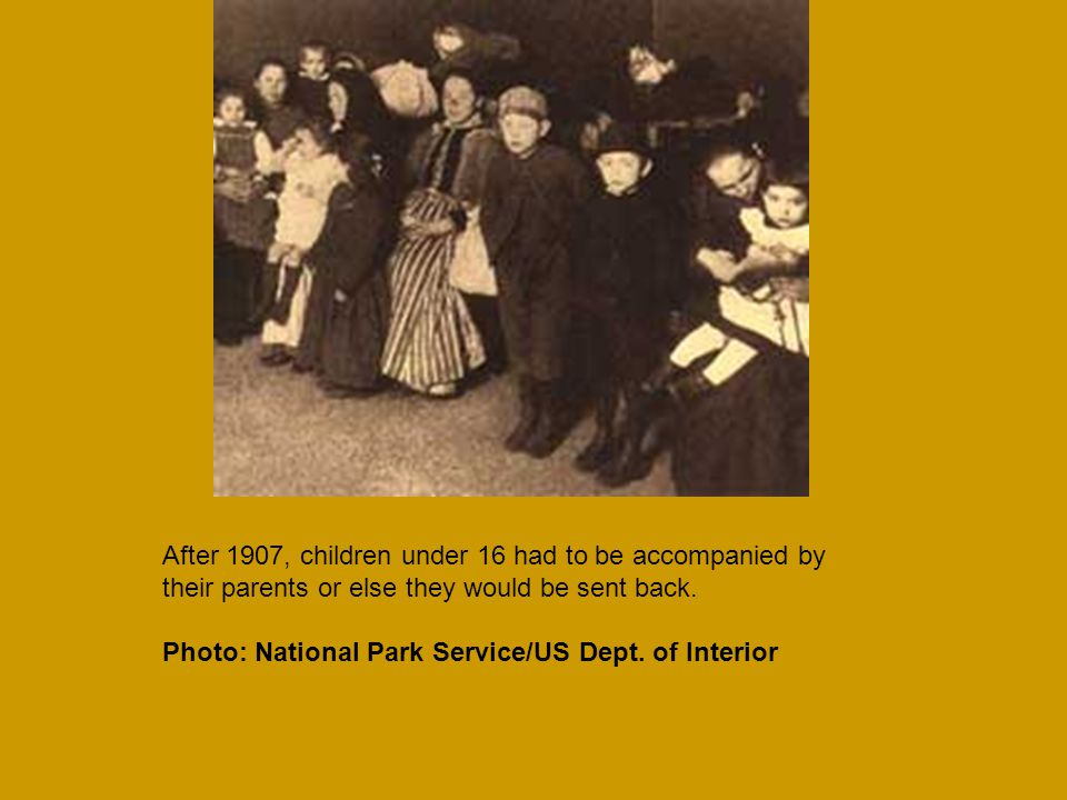 After 1907, children under 16 had to be accompanied by their parents or else they would be sent back.