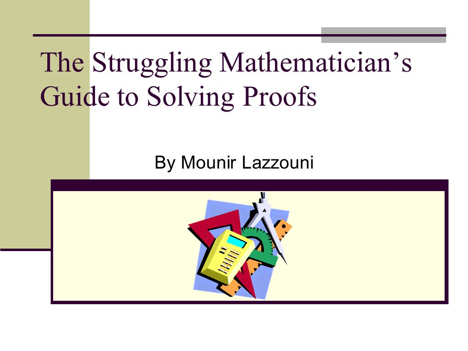 The Struggling Mathematician's Guide to Solving Proofs