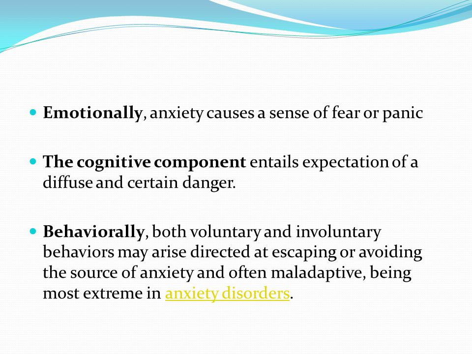 Emotionally, anxiety causes a sense of fear or panic