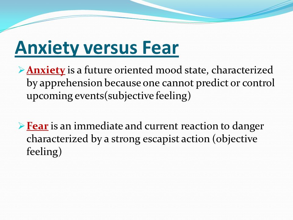 Anxiety versus Fear