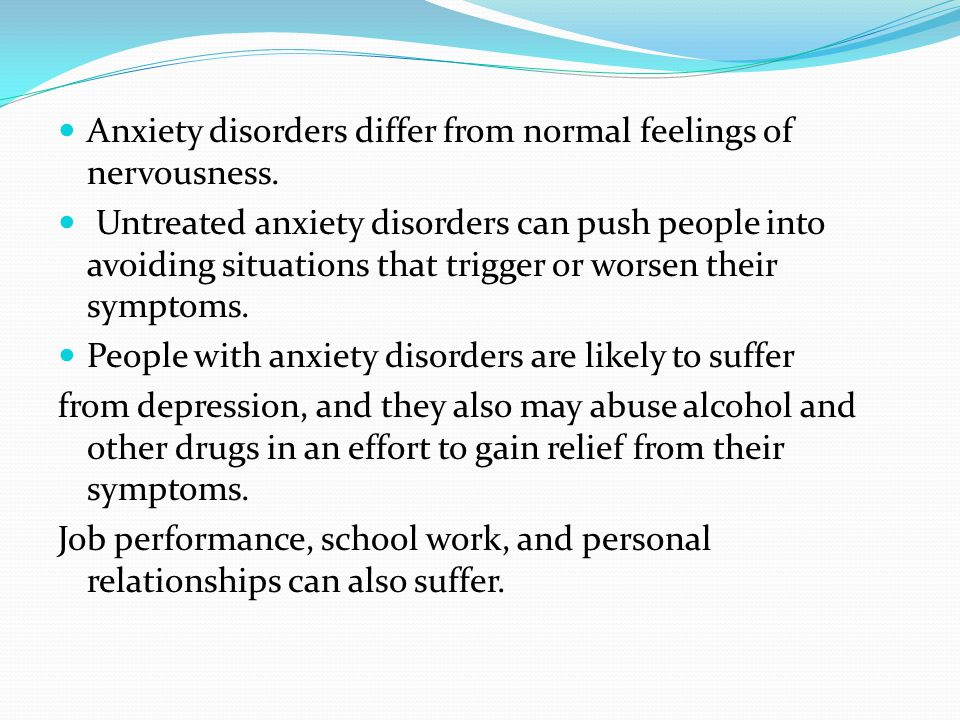 Anxiety disorders differ from normal feelings of nervousness.