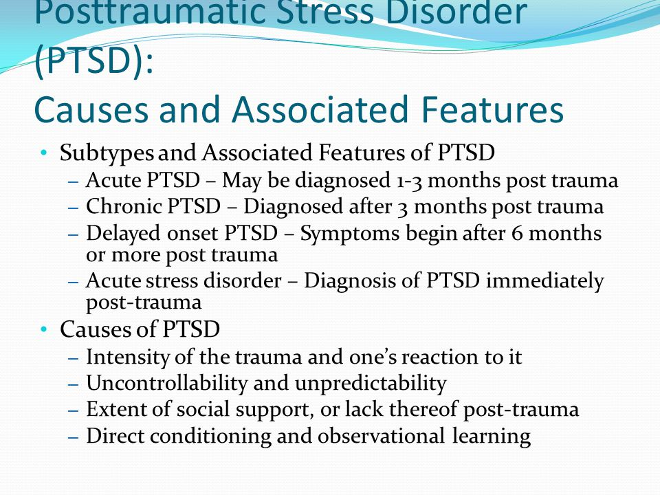 Posttraumatic Stress Disorder (PTSD): Causes and Associated Features