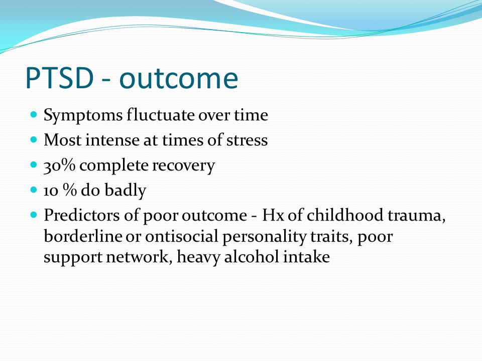 PTSD - outcome Symptoms fluctuate over time