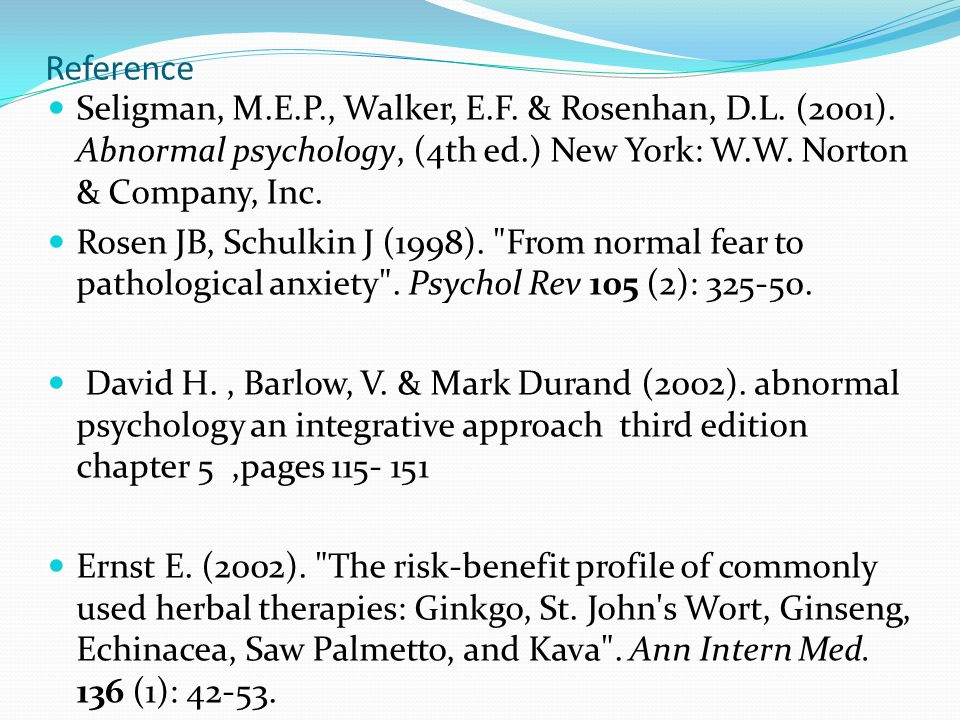 Reference Seligman, M.E.P., Walker, E.F. & Rosenhan, D.L. (2001). Abnormal psychology, (4th ed.) New York: W.W. Norton & Company, Inc.