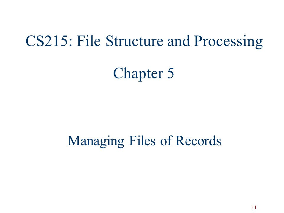 CS215: File Structure and Processing Chapter 5