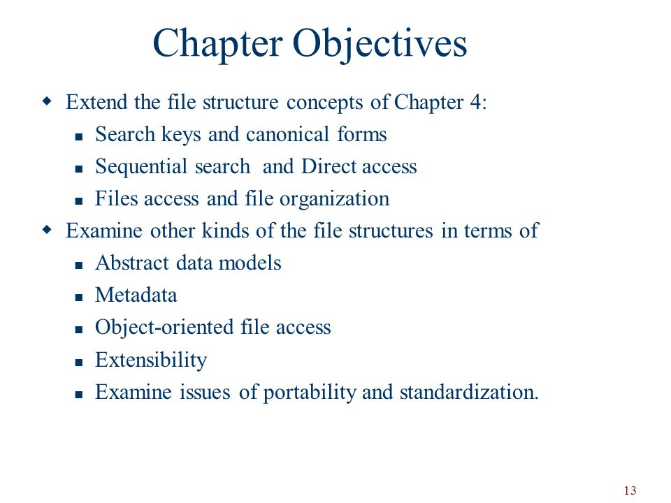Chapter Objectives Extend the file structure concepts of Chapter 4: