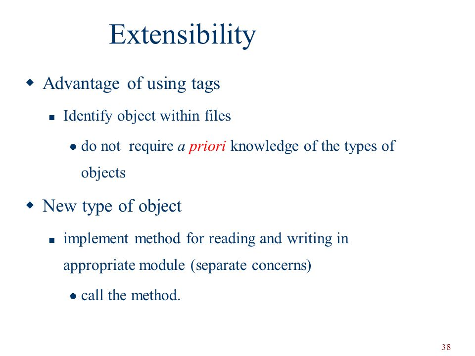 Extensibility Advantage of using tags New type of object