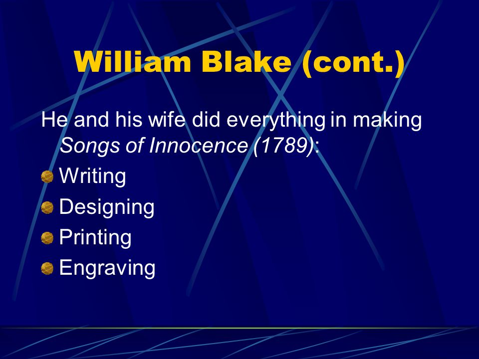 William Blake (cont.) He and his wife did everything in making Songs of Innocence (1789): Writing.