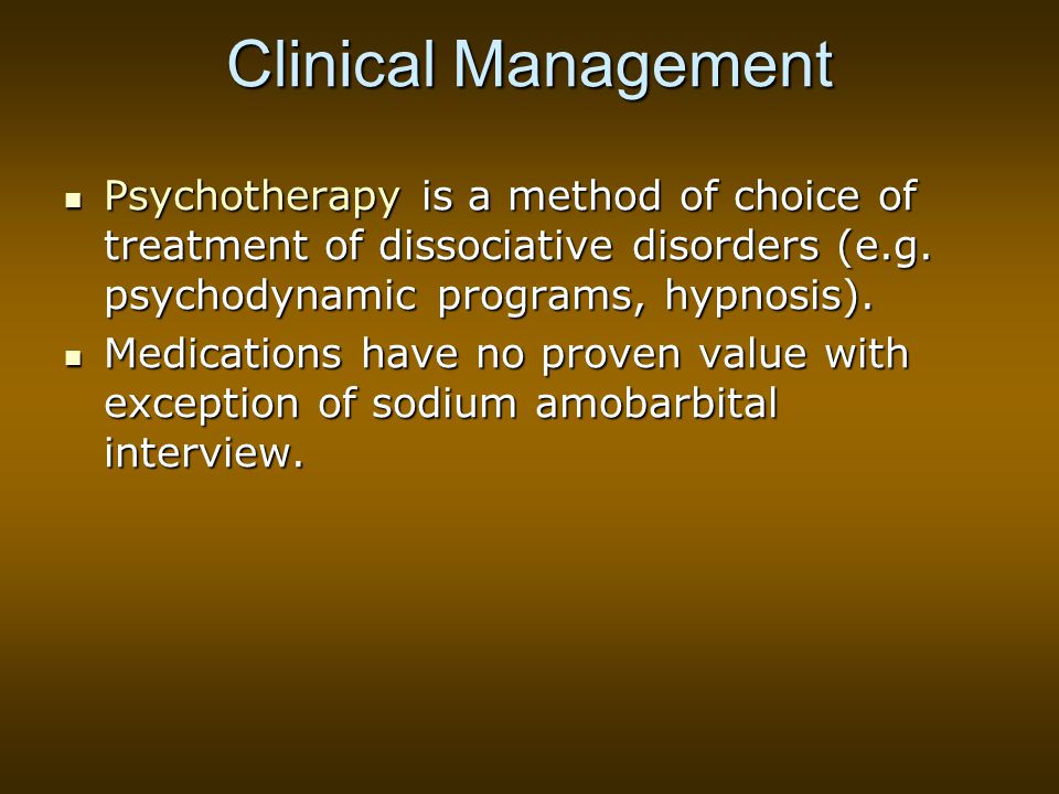 Clinical Management Psychotherapy is a method of choice of treatment of dissociative disorders (e.g. psychodynamic programs, hypnosis).