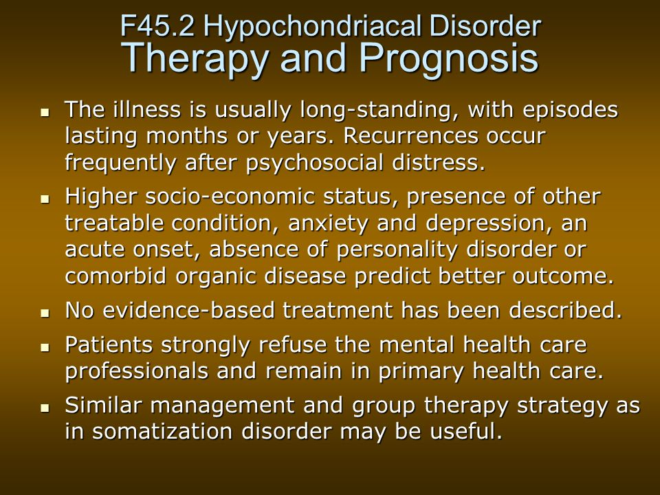 F45.2 Hypochondriacal Disorder Therapy and Prognosis