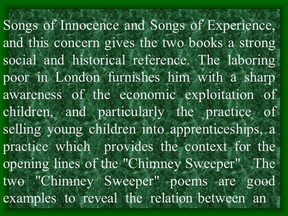 Songs of Innocence and Songs of Experience, and this concern gives the two books a strong social and historical reference.