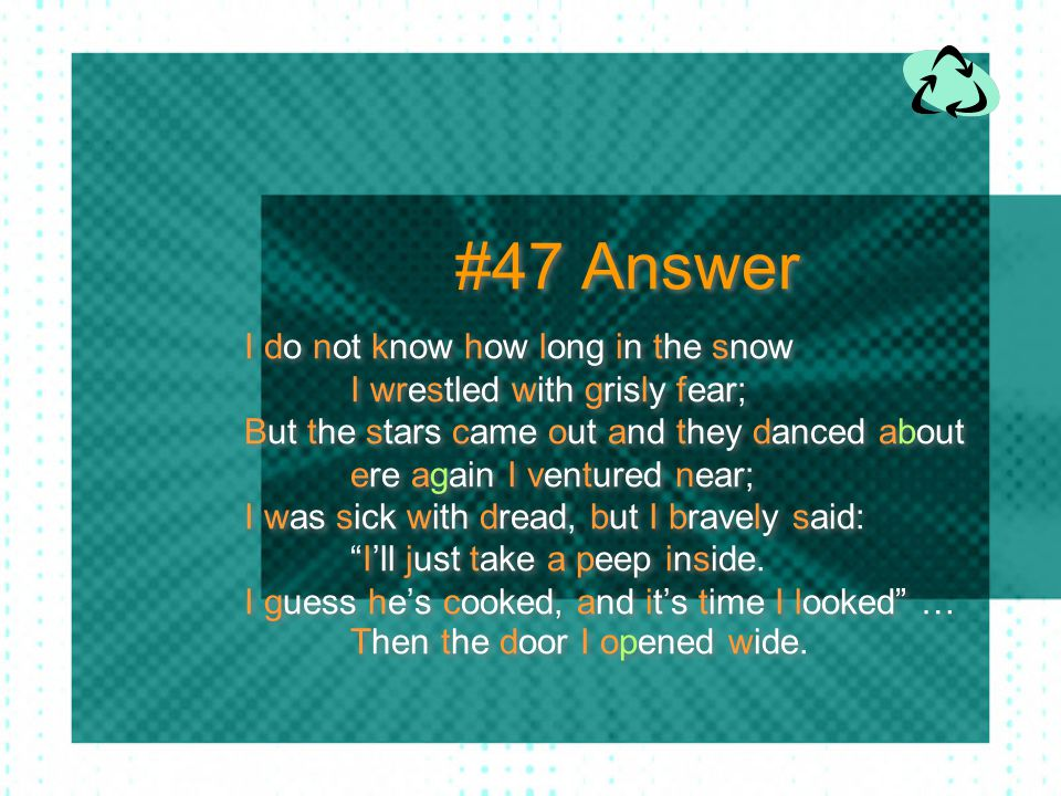 #47 Answer I do not know how long in the snow