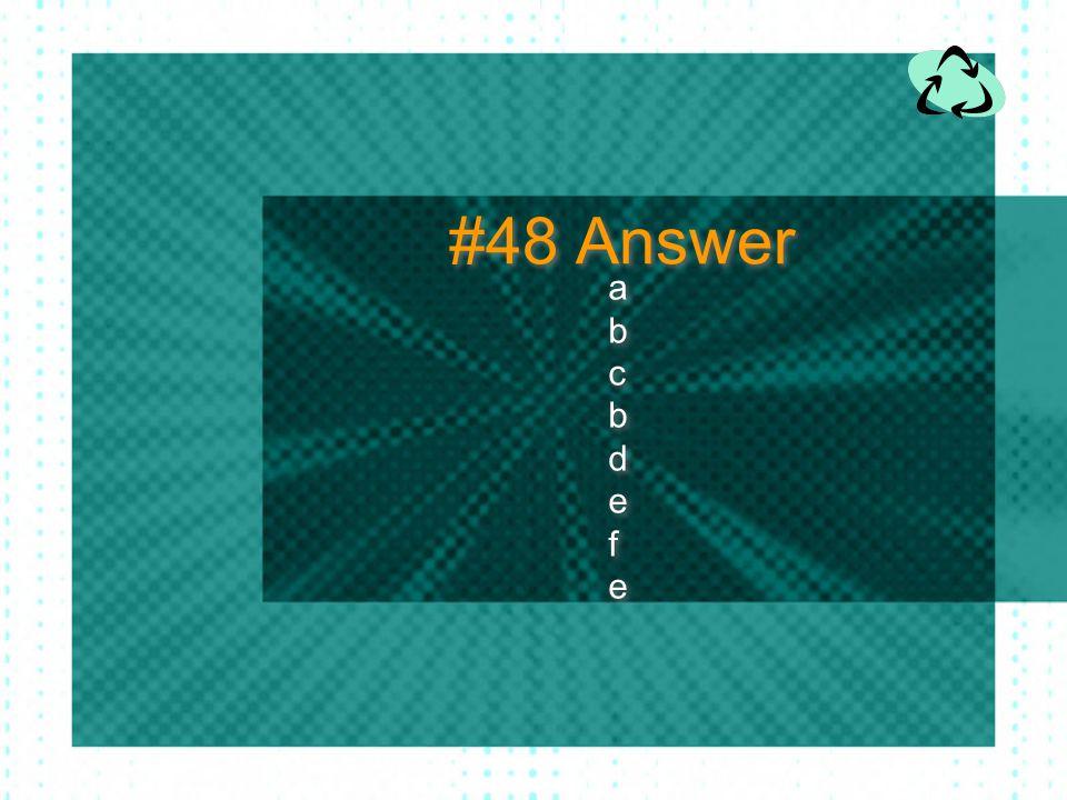 #48 Answer a b c d e f