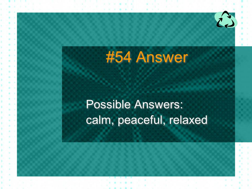 Possible Answers: calm, peaceful, relaxed