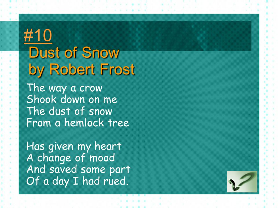 #10 Dust of Snow by Robert Frost The way a crow Shook down on me