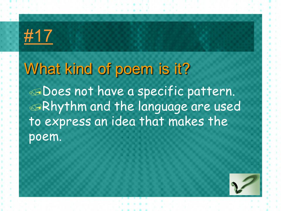 #17 What kind of poem is it Does not have a specific pattern.