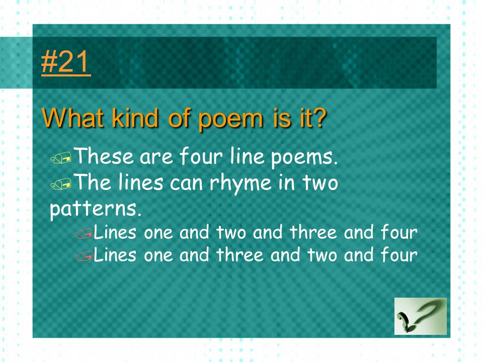 #21 What kind of poem is it These are four line poems.