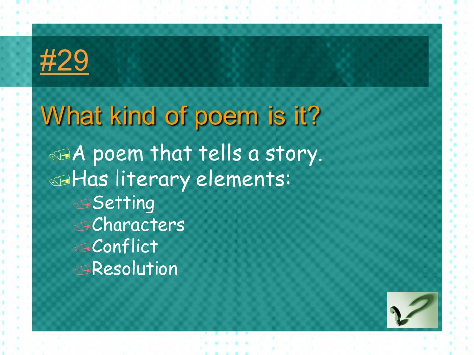 #29 What kind of poem is it A poem that tells a story.