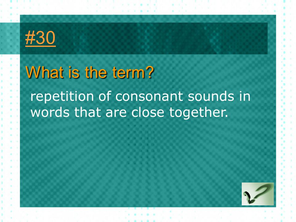 #30 What is the term repetition of consonant sounds in words that are close together.