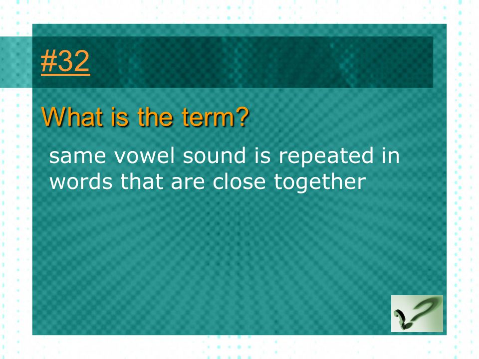 #32 What is the term same vowel sound is repeated in words that are close together