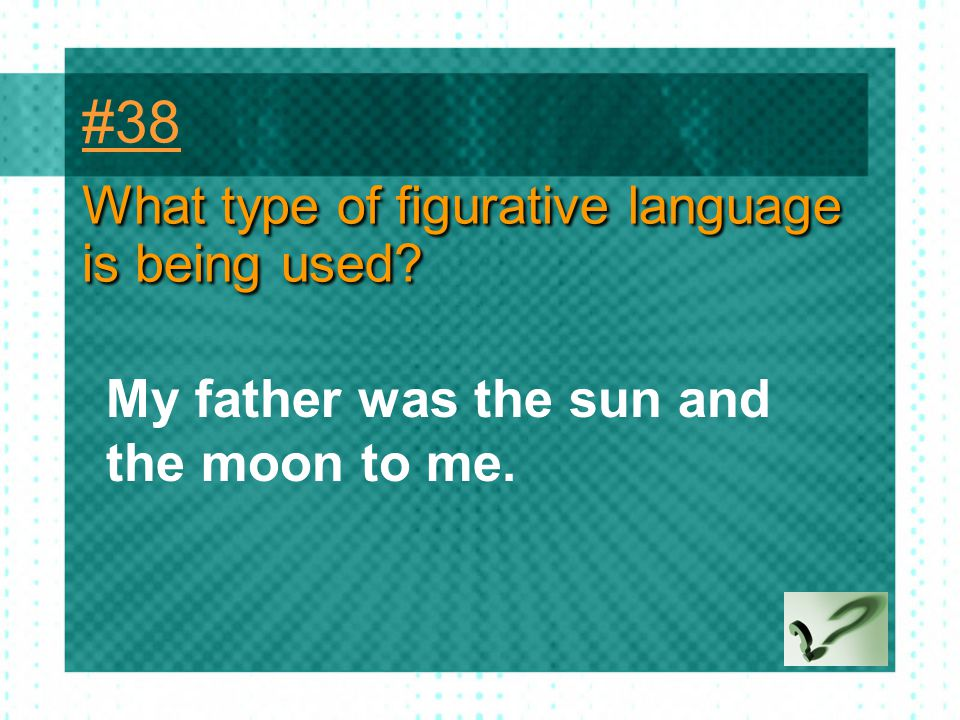 #38 What type of figurative language is being used