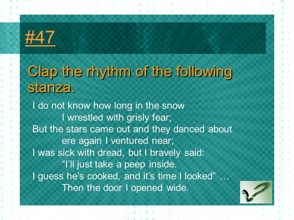 #47 Clap the rhythm of the following stanza.