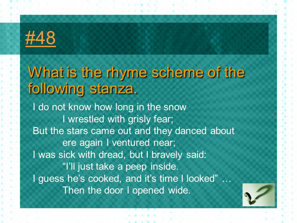 #48 What is the rhyme scheme of the following stanza.