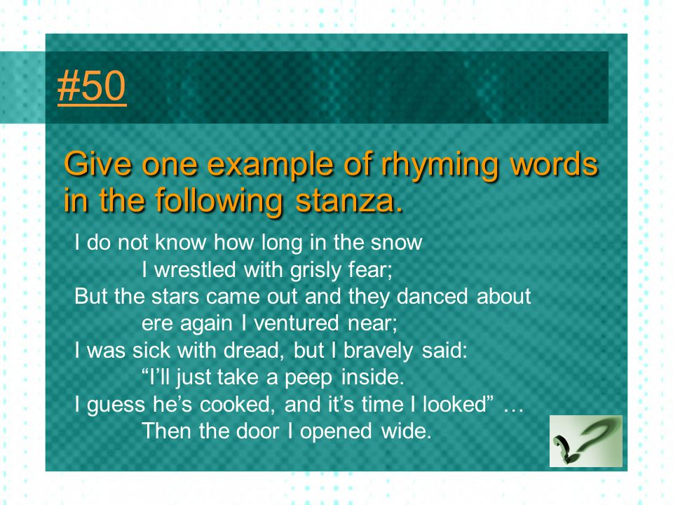 #50 Give one example of rhyming words in the following stanza.