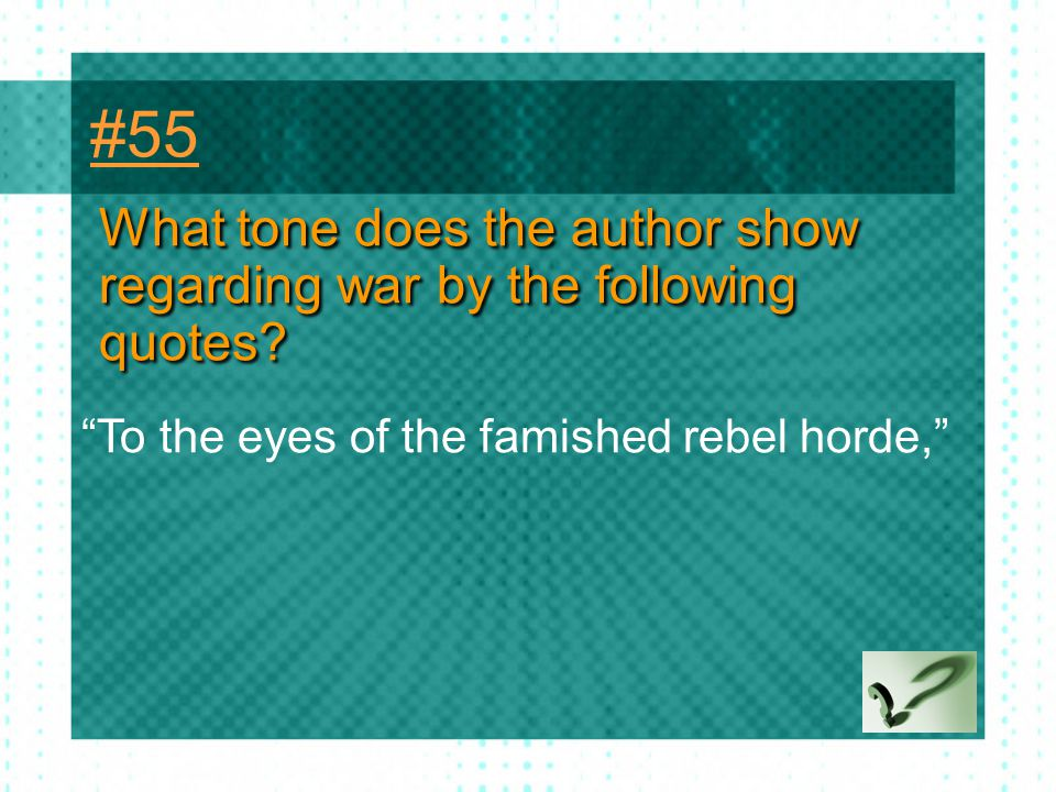 #55 What tone does the author show regarding war by the following quotes.