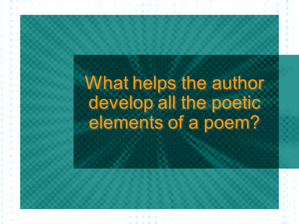 What helps the author develop all the poetic elements of a poem