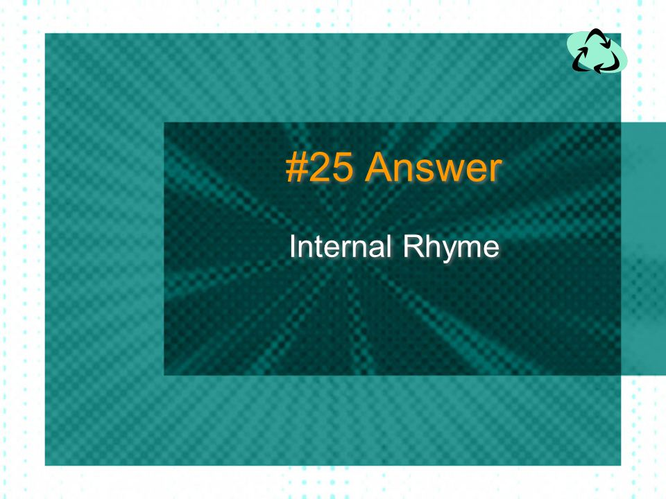 #25 Answer Internal Rhyme