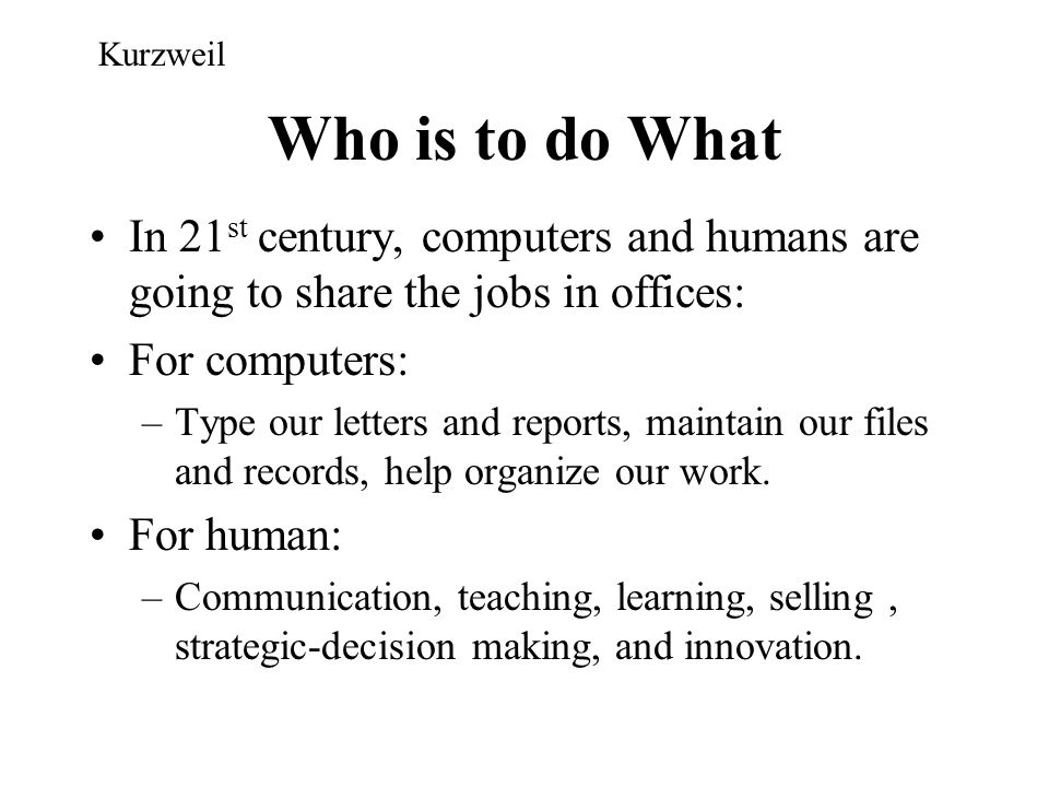 Kurzweil Who is to do What. In 21st century, computers and humans are going to share the jobs in offices: