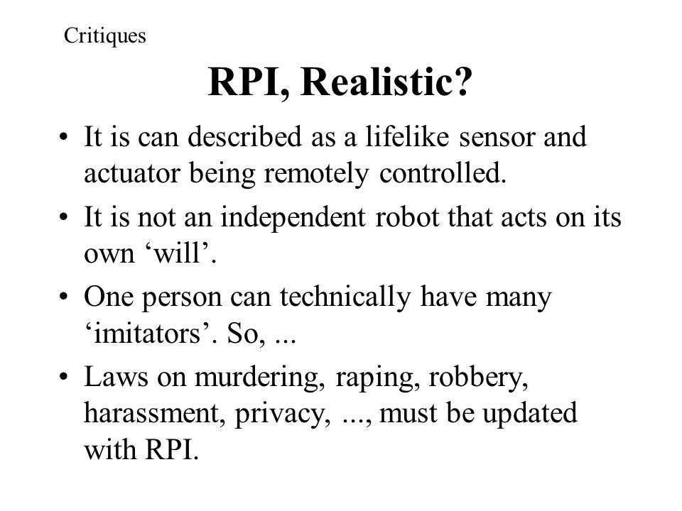 Critiques RPI, Realistic It is can described as a lifelike sensor and actuator being remotely controlled.