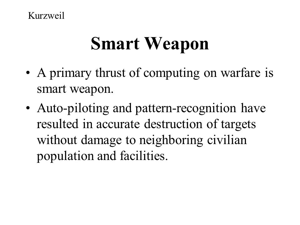 Smart Weapon A primary thrust of computing on warfare is smart weapon.