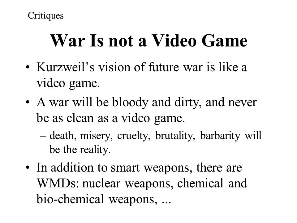 Critiques War Is not a Video Game. Kurzweil's vision of future war is like a video game.