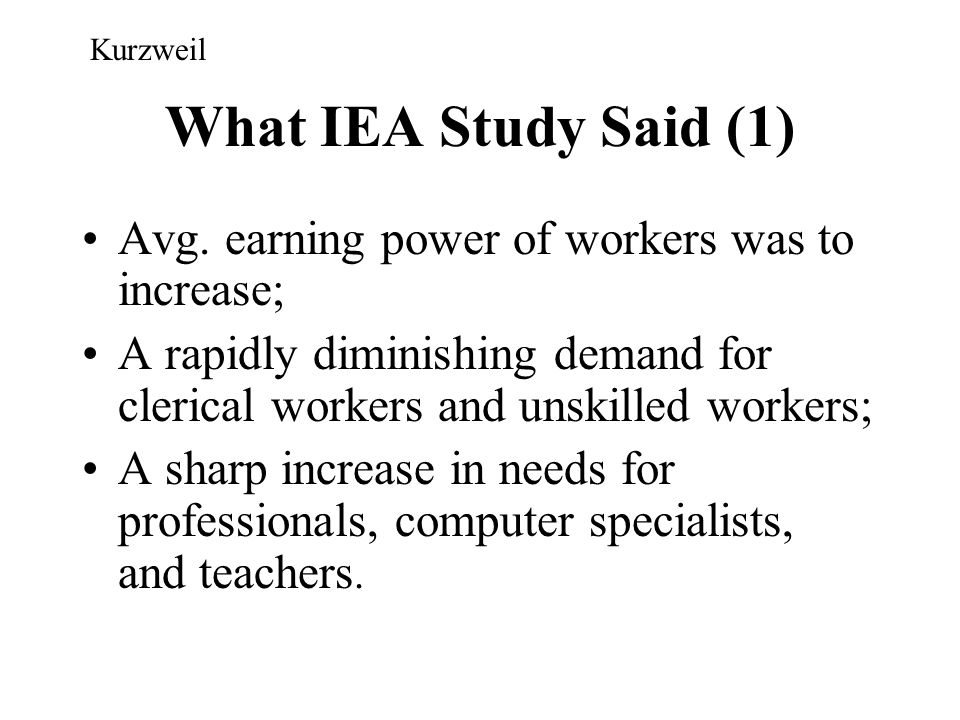 What IEA Study Said (1) Avg. earning power of workers was to increase;