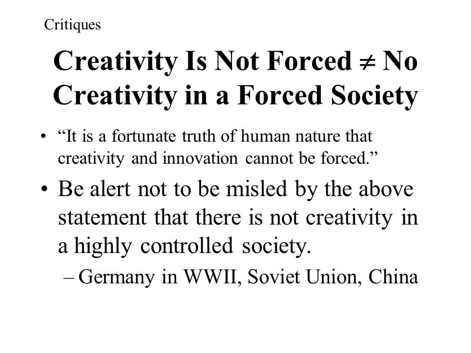 Creativity Is Not Forced  No Creativity in a Forced Society